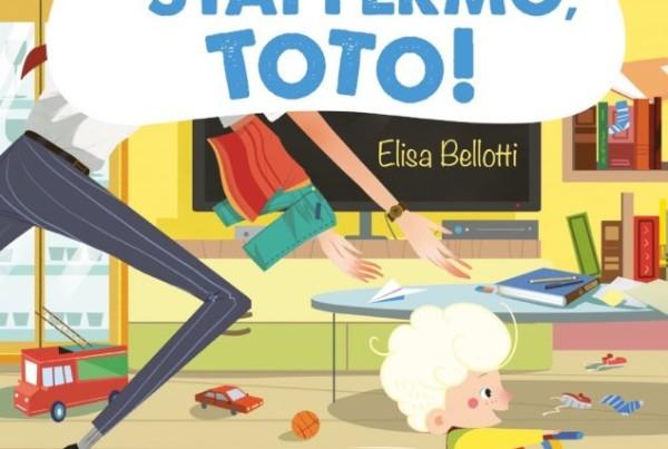 Stai fermo, Toto! - MONDADORI - Elisa Bellotti - Prime letture per...bambini scatenati. Ragazzi Mondadori. Libri per bambini piccoli, collana prime letture